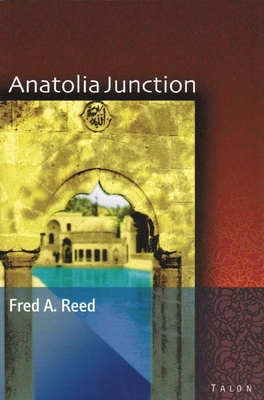 Anatolia Junction: A Journey Into Hidden Turkey - Reed, Fred A