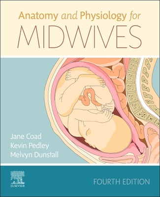 Anatomy and Physiology for Midwives - Coad, Jane, and Pedley, Kevin, and Dunstall, Melvyn