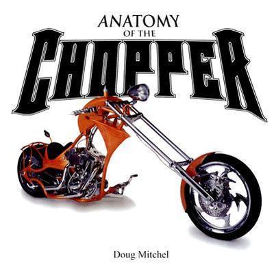 Anatomy of the Chopper - Mitchel, Doug