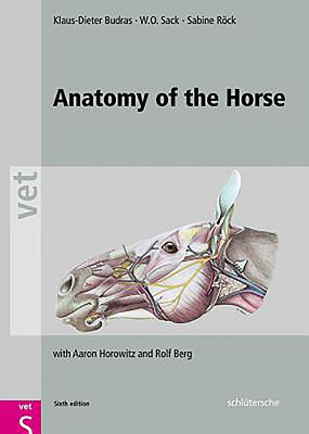 Anatomy of the Horse - Budras, Klaus-Dieter, DVM, PhD, and Sack, W.O., DVM, PhD, and Rock, Sabine