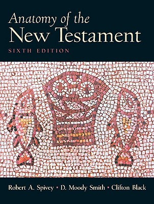 Anatomy of the New Testament: A Guide to Its Structure and Meaning - Spivey, Robert A, and Smith, D Moody, and Black, C Clifton