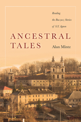 Ancestral Tales: Reading the Buczacz Stories of S.Y. Agnon - Mintz, Alan