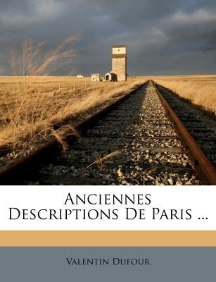 Anciennes Descriptions de Paris ... - Dufour, Valentin