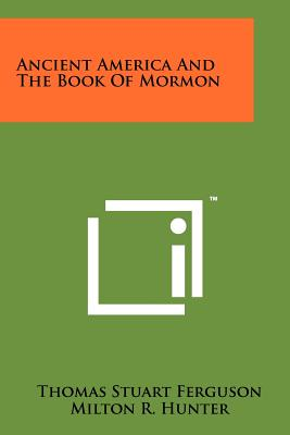 Ancient America and the Book of Mormon - Ferguson, Thomas Stuart, and Hunter, Milton R, and Widtsoe, John A (Foreword by)