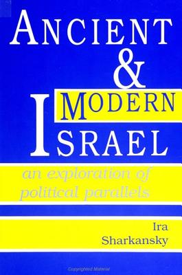 Ancient and Modern Israel: An Exploration of Political Parallels - Sharkansky, Ira