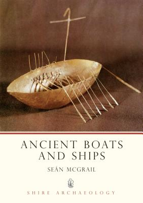 Ancient Boats and Ships - McGrail, Sean