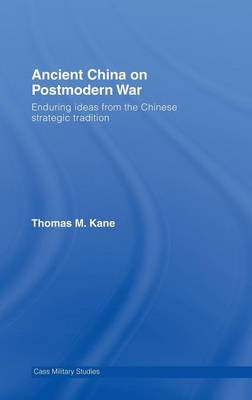 Ancient China on Postmodern War: Enduring Ideas from the Chinese Strategic Tradition - Kane, Thomas M
