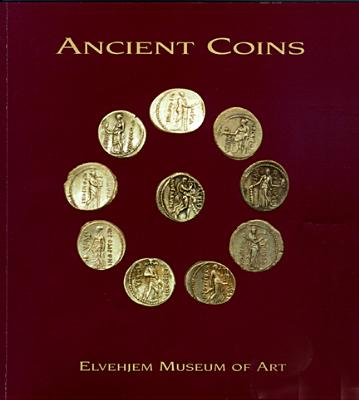 Ancient Coins at the Elvehjem Museum of Art - Elvehjem Museum of Art, and Howe, Herbert M, and Chazen Museum of Art