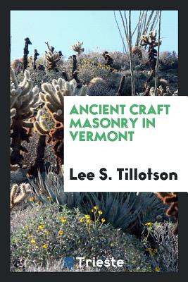 Ancient Craft Masonry in Vermont - Tillotson, Lee S