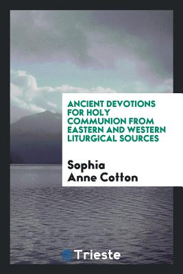 Ancient Devotions for Holy Communion from Eastern and Western Liturgical Sources - Cotton, Sophia Anne