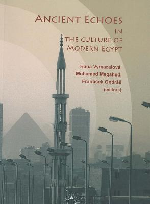 Ancient Echoes in the Culture of Modern Egypt - Vymazalova, Hana (Editor), and Megahed, Mohamed (Editor), and Ondras, Frantisek (Editor)
