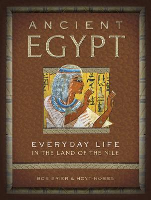 Ancient Egypt: Everyday Life in the Land of the Nile - Brier, Bob, and Hobbs, Hoyt