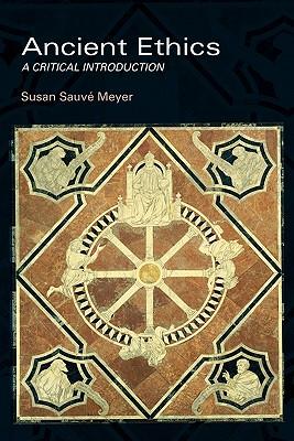 Ancient Ethics: A Critical Introduction - Meyer, Susan Suave