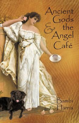 Ancient Gods and the Angel Caf: The Fifth Book of the Afterlife Series - Harris, Bambi