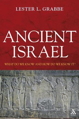 Ancient Israel: What Do We Know and How Do We Know It? - Grabbe, Lester L