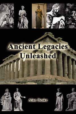 Ancient Legacies Unleashed - Beske, Alan