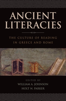 Ancient Literacies: The Culture of Reading in Greece and Rome - Johnson, William A, Jr. (Editor), and Parker, Holt N (Editor)