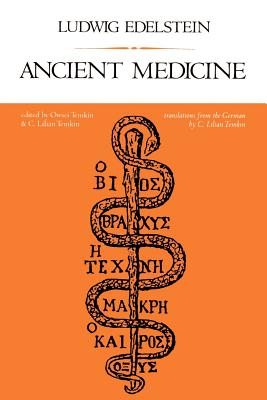 Ancient Medicine: Selected Papers of Ludwig Edelstein - Edelstein, Ludwig, Professor