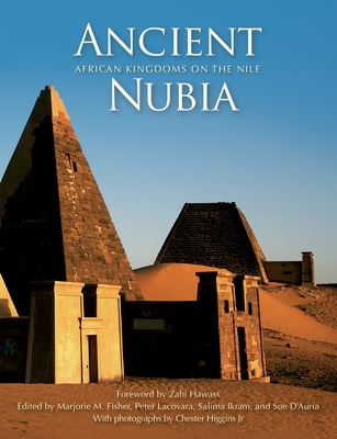 Ancient Nubia: African Kingdoms on the Nile - Fisher, Marjorie (Editor), and Lacovara, Peter (Editor), and D'Auria, Sue (Editor)