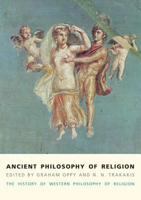 Ancient Philosophy of Religion: The History of Western Philosophy of Religion, Volume 1 - Oppy, Graham, and Trakakis, N. N.