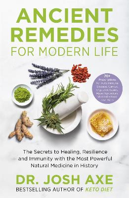 Ancient Remedies for Modern Life: from the bestselling author of Keto Diet - Axe, Josh, Dr.