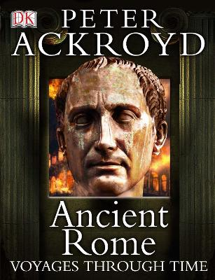 Ancient Rome Voyages Through Time - Ackroyd, Peter