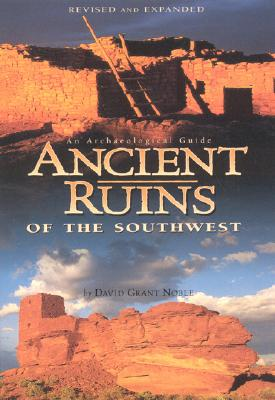 Ancient Ruins of the Southwest: An Archaeological Guide - Noble, David Grant (Photographer)