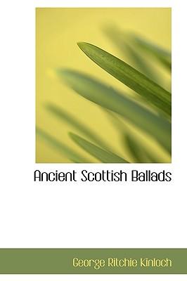 Ancient Scottish Ballads - Kinloch, George Ritchie