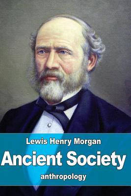 Ancient Society - Morgan, Lewis Henry