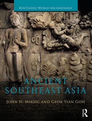 Ancient Southeast Asia - Miksic, John Norman, and Yian, Goh Geok