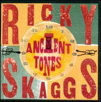 Ancient Tones - Ricky Skaggs