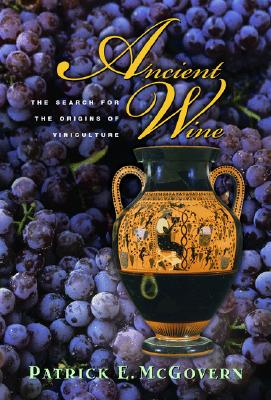 Ancient Wine: The Search for the Origins of Viniculture - McGovern, Patrick E, and Mondavi, Robert G (Foreword by)