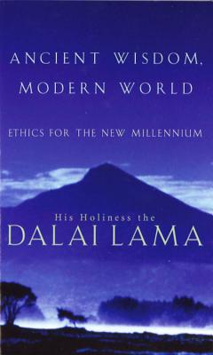 Ancient Wisdom, Modern World: Ethics for the New Millennium - His Holiness Tenzin Gyatso the Dalai Lama, and Norman, Alexander