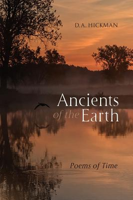 Ancients of the Earth: Poems of Time - Hickman, D a