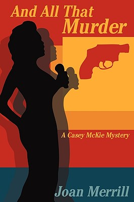 And All That Murder: A Casey McKie Mystery - Joan Merrill, Merrill