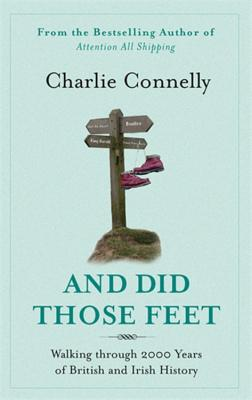 And Did Those Feet: Walking Through 2000 Years of British and Irish History - Connelly, Charlie