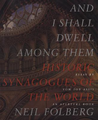 And I Shall Dwell Among Them: Historic Synagogues of the World - Folberg, Neil, and Assis, Yom Tov