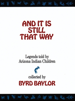And It Is Still That Way: Legends Told by Arizona Indian Children - Baylor, Byrd