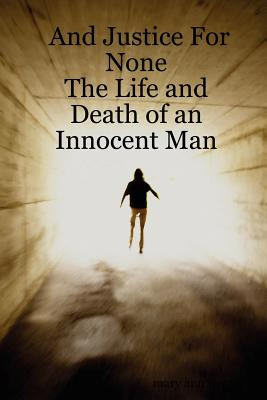 And Justice for None - The Life and Death of an Innocent Man - West, Mary Ann