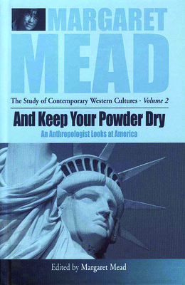 And Keep Your Powder Dry: An Anthropologist Looks at America - Mead, Margaret, Professor