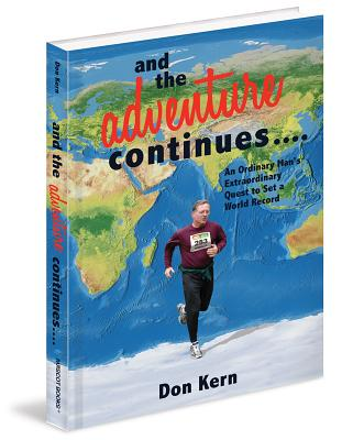 And the Adventure Continues....: An Ordinary Man's Extraordinary Quest to Set a World Record - Kern, Don