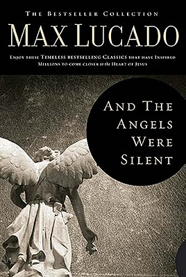 And the Angels Were Silent: Walking with Christ Toward the Cross - Lucado, Max