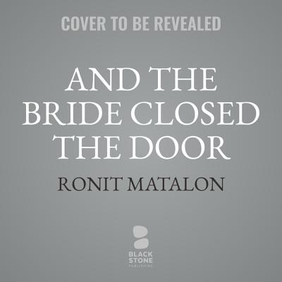 And the Bride Closed the Door Lib/E - Matalon, Ronit, and Cohen, Jessica (Translated by)
