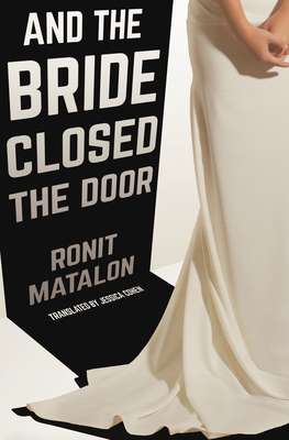 And the Bride Closed the Door - Matalon, Ronit, and Cohen, Jessica (Translated by)