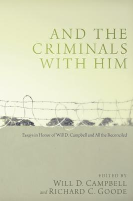 And the Criminals with Him: Essays in Honor of Will D. Campbell and All the Reconciled - Campbell, Will D (Editor), and Goode, Richard C (Editor)