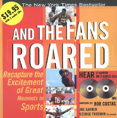 And the Fans Roared with 2 CDs: Recapture the Excitement of Great Moments in Sports - Garner, Joe, and Foreman, George (Foreword by), and Costas, Bob