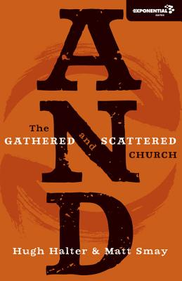 And: The Gathered and Scattered Church - Halter, Hugh, and Smay, Matt