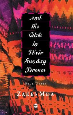 And The Girls In Their Sunday Dresses: Four Works - Mda, Zakes