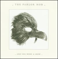 And You Were a Crow - The Parlor Mob