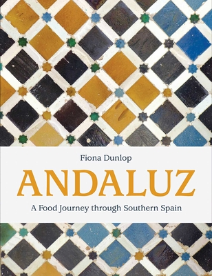 Andaluz: A Food Journey Through Southern Spain - Dunlop, Fiona